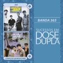 Dose Dupla Banda 365/Banda 365