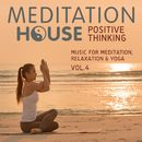 Positive Thinking, Vol. 4 - Music for Meditation, Relaxation & Yoga/Meditation House