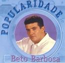 Popularidade/Beto Barbosa