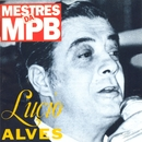 Mestres da MPB/Lúcio Alves