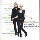 Don't Bore Us - Get To The Chorus! Roxette's Greatest Hits/Roxette