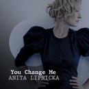 You Change Me/Anita Lipnicka