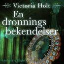 En dronnings bekendelser (uforkortet)/Victoria Holt