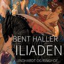 Iliaden (uforkortet)/Bent Haller