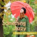 Something Jazzy Selected by Naoko Shimada ~雨の日の午後に聴きたい、女子ジャズ~/Various Artists