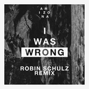 I Was Wrong (Robin Schulz Remix)/A R I Z O N A