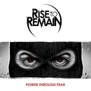 Power Through Fear/Rise To Remain
