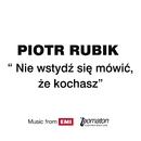Nie Wstydz Sie Mowic, Ze Kochasz/Piotr Rubik