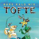 Bare kald mig Tofte (uforkortet)/Thomas Buttenschøn