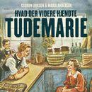 Hvad der videre haendte Tudemarie - Tudemarie 3 (uforkortet)/Maria Andersen