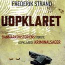 Uopklaret - Danmarkshistoriens største uopklarede kriminalsager (uforkortet)/Frederik Strand