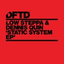 Static System - EP/Low Steppa & Dennis Quin
