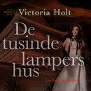 De tusinde lampers hus (uforkortet)/Victoria Holt