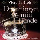 Dronningen er min fjende (uforkortet)/Victoria Holt