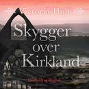 Skygger over Kirkland (uforkortet)/Victoria Holt