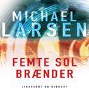 Femte sol braender (uforkortet)/Michael Larsen