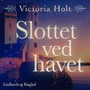 Slottet ved havet (uforkortet)/Victoria Holt