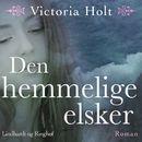 Den hemmelige elsker (uforkortet)/Victoria Holt