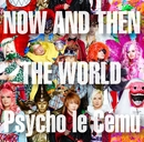 NOW AND THEN~THE WORLD~/Psycho Le Cemu