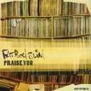 Praise You/Fatboy Slim