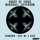 Lowdown / Give Me a Kick/House Of Virus