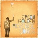 Revenge Songs/Jacob Golden