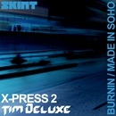 Burnin / Made in Soho/X-Press 2 & Tim Deluxe