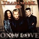Only Love/Trademark
