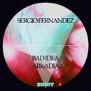 Bad Idea / Arkadia/Sergio Fernandez