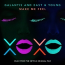 Make Me Feel [from XOXO the Netflix Original Film]/Galantis and East & Young