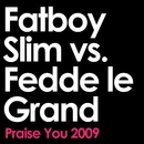 Praise You (2009 Remix Edit) [Fatboy Slim vs. Fedde Le Grand]/Fatboy Slim & Fedde Le Grand