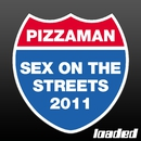 Sex On the Streets 2011/Pizzaman