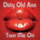 Turn Me On/Dirty Old Ann