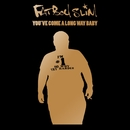 You've Come a Long Way Baby (10th Anniversary Edition)/Fatboy Slim