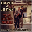 You've Got Your Troubles/David & Jonathan
