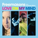 Love On My Mind (feat. Amanda Wilson) [Remixes]/Freemasons