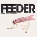 Forget About Tomorrow/Feeder
