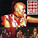 Live In Japan/Bow Wow Wow