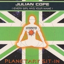 Planetary Sit-In (Every Girl Has Your Name)/Julian Cope