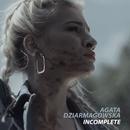 Incomplete/Agata Dziarma Dziarmagowska