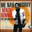 Me Nah Worry - The Anthology/Denzil Dennis