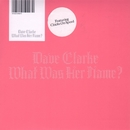 What Was Her Name/Dave Clarke