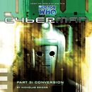Series 1.3: Conversion (Unabridged)/Cyberman