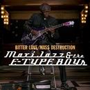 Bitter Love/Mass Destruction/Maxi Jazz & The E-Type Boys