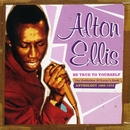 Be True to Yourself: The Godfather of Lover's Rock (Anthology 1965-1973)/Alton Ellis