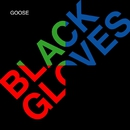 Black Gloves/Goose