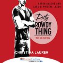 Dirty Rowdy Thing - Weil ich dich will - Wild Seasons, Teil 2/Christina Lauren