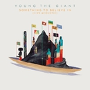 Something To Believe In (Live Acoustic)/Young the Giant