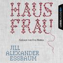 Hausfrau (Ungekürzt)/Jill Alexander Essbaum