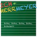 Schu Schu Schu Schu Schule/Ich + Herr Meyer